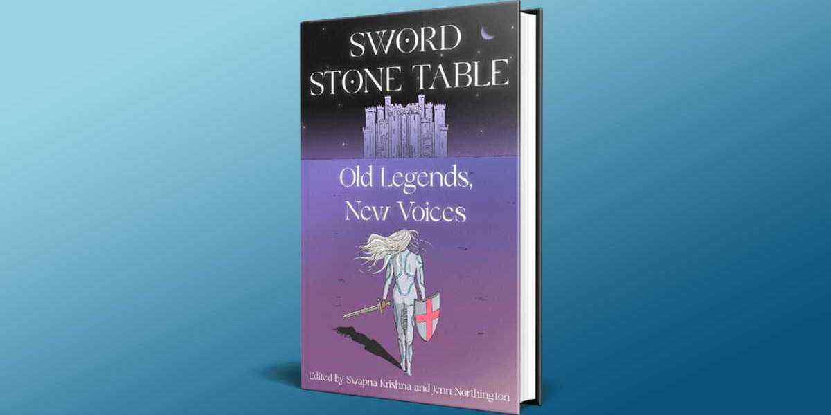 Sword, Stone, Table: Old Legends, New Voices edited by Swapna Krishna and Jenn Northington